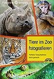Tiere im Zoo fotografieren – Perfekte Tieraufnahmen leicht gemacht - Fotografie kompakt