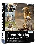 """Hunde-Shooting - Fotografieren mit """"Wau-Effekt"""": Das Buch voller Profitipps für perfekte Fotos Ihres Hundes"""